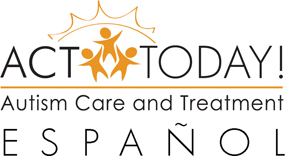 ACT Today! Autism Care & Treatment - Español
